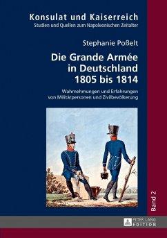 Die Grande Armee in Deutschland 1805 bis 1814 (eBook, PDF) - Poelt, Stephanie