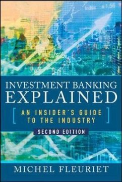 Investment Banking Explained: An Insider's Guide to the Industry - Fleuriet, Michel