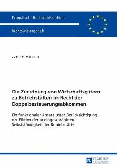 Die Zuordnung von Wirtschaftsguetern zu Betriebstaetten im Recht der Doppelbesteuerungsabkommen (eBook, PDF) - Hansen, Arne