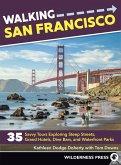 Walking San Francisco: 35 Savvy Tours Exploring Steep Streets, Grand Hotels, Dive Bars, and Waterfront Parks