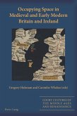 Occupying Space in Medieval and Early Modern Britain and Ireland (eBook, PDF)