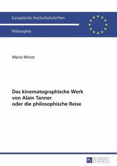 Das kinematographische Werk von Alain Tanner oder die philosophische Reise (eBook, PDF) - Minot, Marie