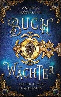 Buchwächter: Das Buch der Phantasien (eBook, ePUB) - Hagemann, Andreas