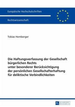 Die Haftungsverfassung der Gesellschaft buergerlichen Rechts unter besonderer Beruecksichtigung der persoenlichen Gesellschafterhaftung fuer deliktische Verbindlichkeiten (eBook, ePUB) - Hemberger, Tobias