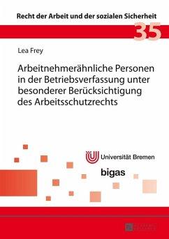 Arbeitnehmeraehnliche Personen in der Betriebsverfassung unter besonderer Beruecksichtigung des Arbeitsschutzrechts (eBook, ePUB) - Frey, Lea