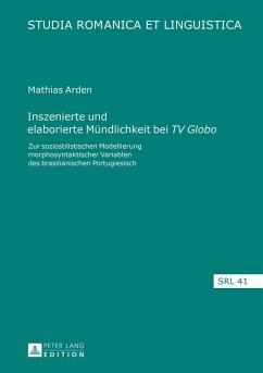 Inszenierte und elaborierte Muendlichkeit bei TV Globo (eBook, PDF) - Arden, Mathias