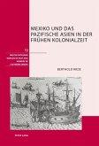 Mexiko und das pazifische Asien in der fruehen Kolonialzeit (eBook, PDF)