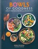 Bowls of Goodness: Vibrant Vegetarian Recipes Full of Nourishment (eBook, ePUB)