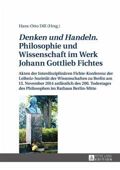 Denken und Handeln. Philosophie und Wissenschaft im Werk Johann Gottlieb Fichtes (eBook, ePUB)