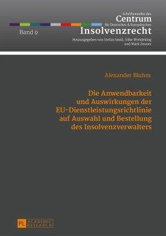 Die Anwendbarkeit und Auswirkungen der EU-Dienstleistungsrichtlinie auf Auswahl und Bestellung des Insolvenzverwalters (eBook, ePUB) - Bluhm, Alexander