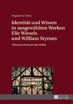 Identitaet und Wissen in ausgewaehlten Werken Elie Wiesels und William Styrons (eBook, ePUB) - Fober, Magdalena