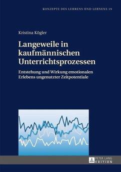 Langeweile in kaufmaennischen Unterrichtsprozessen (eBook, ePUB) - Kogler, Kristina
