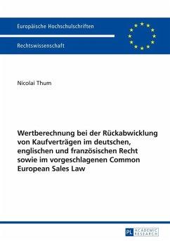 Wertberechnung bei der Rueckabwicklung von Kaufvertraegen im deutschen, englischen und franzoesischen Recht sowie im vorgeschlagenen Common European Sales Law (eBook, ePUB) - Thum, Nicolai
