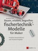 Bauen, erleben, begreifen: fischertechnik®-Modelle für Maker (eBook, PDF)
