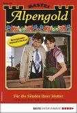 Für die Sünden ihrer Mutter / Alpengold Bd.276 (eBook, ePUB)