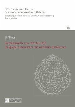 Die Balkankrise von 1875 bis 1878 im Spiegel osmanischer und westlicher Karikaturen (eBook, ePUB) - Elmas, Elif