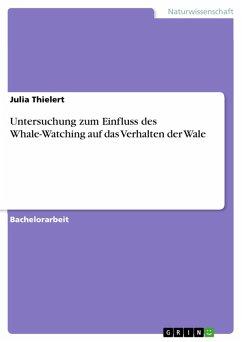 Untersuchung zum Einfluss des Whale-Watching auf das Verhalten der Wale (eBook, PDF)