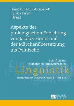 Aspekte der philologischen Forschung von Jacob Grimm und der Maerchenuebersetzung ins Polnische (eBook, ePUB)