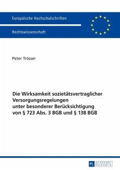 Die Wirksamkeit sozietaetsvertraglicher Versorgungsregelungen unter besonderer Beruecksichtigung von 723 Abs. 3 BGB und 138 BGB (eBook, ePUB) - Trosser, Peter