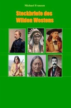 Steckbriefe des Wilden Westens - Franzen, Michael