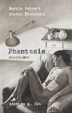 Phantasie scheitert - Wernert, Martin; Blankertz, Stefan