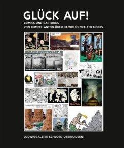 GLÜCK AUF! Comics und Cartoons von Kumpel Anton über Jamiri bis Walter Moers