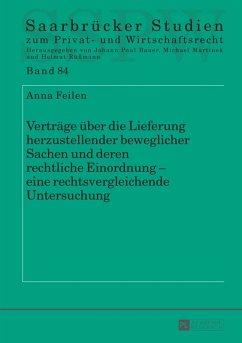 Vertraege ueber die Lieferung herzustellender beweglicher Sachen und deren rechtliche Einordnung - eine rechtsvergleichende Untersuchung (eBook, PDF) - Feilen, Anna