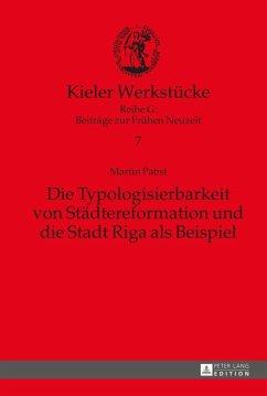 Die Typologisierbarkeit von Staedtereformation und die Stadt Riga als Beispiel (eBook, ePUB) - Pabst, Martin