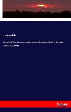 Journal of a Visit to Constantinople and Some of the Greek Islands in the Spring and Summer of 1833 - Auldjo, John