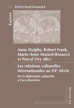 Les relations culturelles internationales au XXe siecle (eBook, PDF)