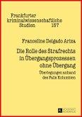 Die Rolle des Strafrechts in Uebergangsprozessen ohne Uebergang (eBook, ePUB)