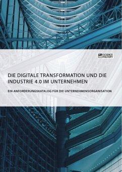 Die digitale Transformation und die Industrie 4.0 im Unternehmen (eBook, ePUB)