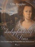 Der staatsgefährliche Kuss. Eine Erzählung um Franziska von Hohenheim. (eBook, ePUB)