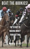 Beat The Bookies! The Secret To Making Money From Matched Betting (eBook, ePUB)