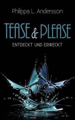 Tease & Please - entdeckt und erweckt - Andersson, Philippa L.