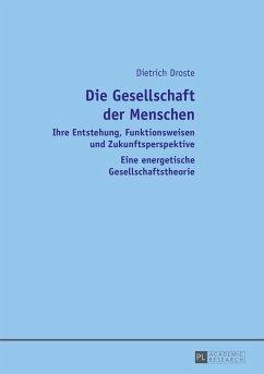 Die Gesellschaft der Menschen (eBook, ePUB) - Droste, Dietrich