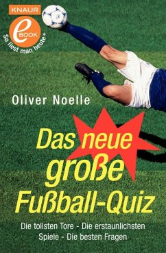 Das neue große Fußball-Quiz: Die tollsten Tore - Die erstaunlichsten Spiele - Die besten Fragen. Knaur 77659