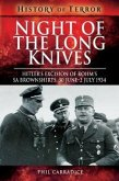 Night of the Long Knives: Hitler's Excision of Rohm's Sa Brownshirts, 30 June - 2 July 1934