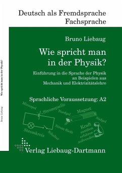 Wie spricht man in der Physik? - Liebaug, Bruno