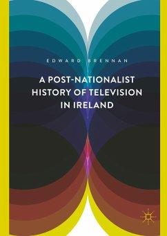 A Post-Nationalist History of Television in Ireland - Brennan, Edward