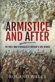 Armistice and After: The Post-War Struggles of Britain's Wwi Heroes