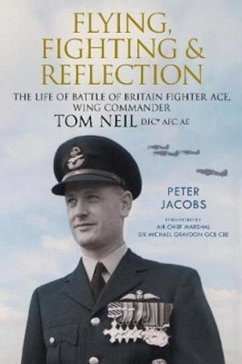 Flying, Fighting and Reflection: The Life of Battle of Britain Fighter Ace, Wing Commander Tom Neil Dfc* Afc Ae - Peter, Jacobs,