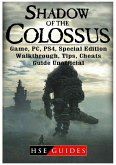 Shadow of The Colossus Game, PC, PS4, Special Edition, Walkthrough, Tips, Cheats, Guide Unofficial