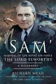 'sam' Marshal of the Royal Air Force the Lord Elworthy: A Biography