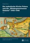 Die katholische Kirche Polens und die Wiedergewonnenen Gebiete 1945-1948 (eBook, PDF)