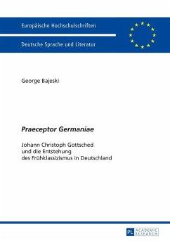 Praeceptor Germaniae (eBook, ePUB) - Bajeski, George