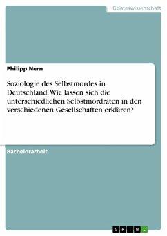 Soziologie des Selbstmordes in Deutschland. Wie lassen sich die unterschiedlichen Selbstmordraten in den verschiedenen Gesellschaften erklären? (eBook, PDF)
