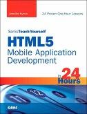 Sams Teach Yourself HTML5 Mobile Application Development in 24 Hours (eBook, ePUB)