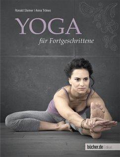 Yoga für Fortgeschrittene - Steiner, Ronald; Trökes, Anna