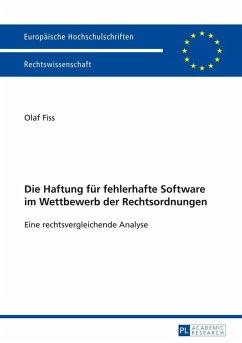 Die Haftung fuer fehlerhafte Software im Wettbewerb der Rechtsordnungen (eBook, PDF) - Fiss, Olaf